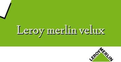 Comprar &#160Leroy merlin velux
