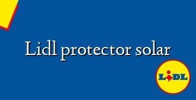 Comprar &#160Lidl protector solar