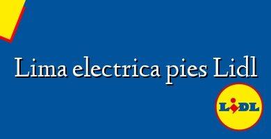 Comprar &#160Lima electrica pies Lidl