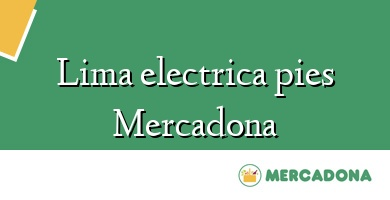 Comprar  &#160Lima electrica pies Mercadona