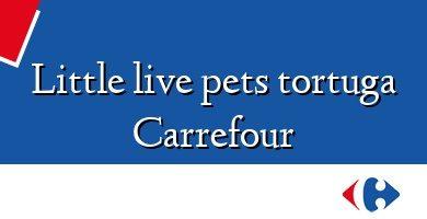 Comprar &#160Little live pets tortuga Carrefour