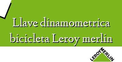 Comprar &#160Llave dinamometrica bicicleta Leroy merlin