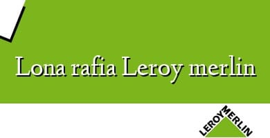 Comprar  &#160Lona rafia Leroy merlin