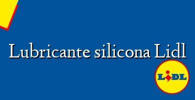 Comprar &#160Lubricante silicona Lidl