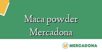 Comprar  &#160Maca powder Mercadona