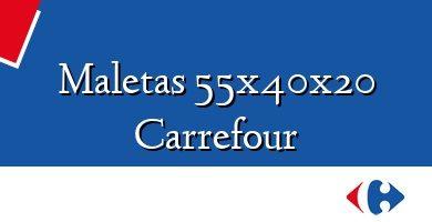 Comprar &#160Maletas 55x40x20 Carrefour