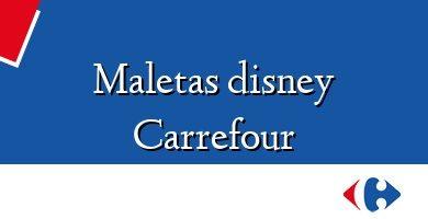 Comprar &#160Maletas disney Carrefour