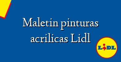 Comprar &#160Maletin pinturas acrilicas Lidl