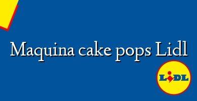 Comprar &#160Maquina cake pops Lidl