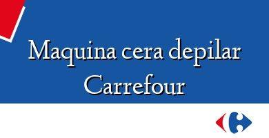 Comprar &#160Maquina cera depilar Carrefour