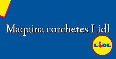 Comprar &#160Maquina corchetes Lidl