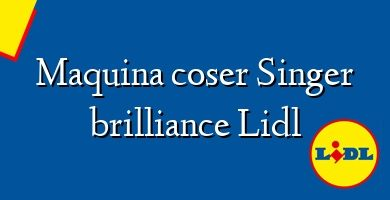 Comprar &#160Maquina coser Singer brilliance Lidl