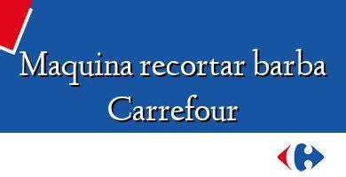 Comprar &#160Maquina recortar barba Carrefour