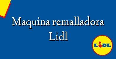 Comprar &#160Maquina remalladora Lidl