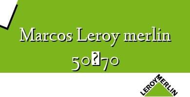 Comprar &#160Marcos Leroy merlin 50×70