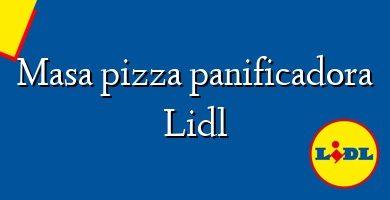 Comprar &#160Masa pizza panificadora Lidl