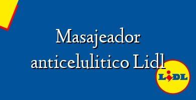 Comprar &#160Masajeador anticelulitico Lidl