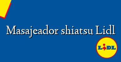 Comprar &#160Masajeador shiatsu Lidl
