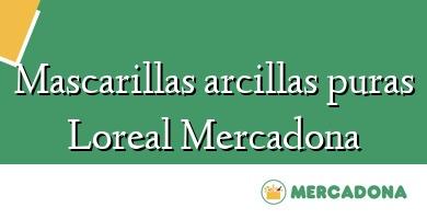 Comprar  &#160Mascarillas arcillas puras Loreal Mercadona
