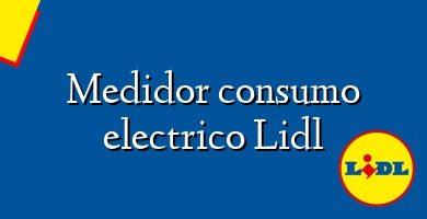 Comprar &#160Medidor consumo electrico Lidl