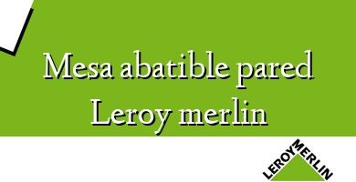 Comprar &#160Mesa abatible pared Leroy merlin