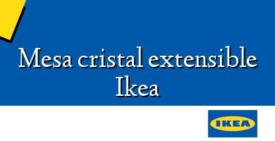 Comprar  &#160Mesa cristal extensible Ikea