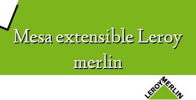 Comprar  &#160Mesa extensible Leroy merlin