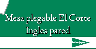 Comprar  &#160Mesa plegable El Corte Ingles pared