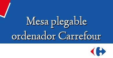 Comprar  &#160Mesa plegable ordenador Carrefour