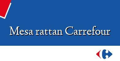Comprar &#160Mesa rattan Carrefour