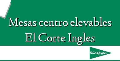 Comprar &#160Mesas centro elevables El Corte Ingles