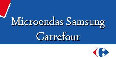 Comprar  &#160Microondas Samsung Carrefour