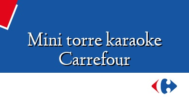 Comprar  &#160Mini torre karaoke Carrefour