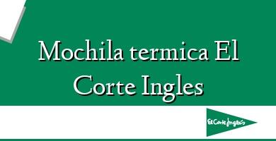 Comprar  &#160Mochila termica El Corte Ingles