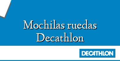 Comprar &#160Mochilas ruedas Decathlon
