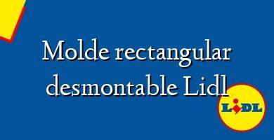 Comprar &#160Molde rectangular desmontable Lidl