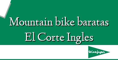 Comprar  &#160Mountain bike baratas El Corte Ingles