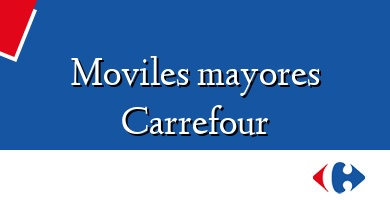 Comprar &#160Moviles mayores Carrefour