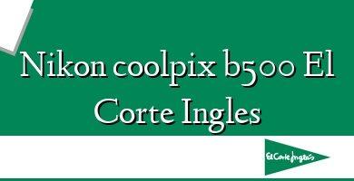 Comprar &#160Nikon coolpix b500 El Corte Ingles