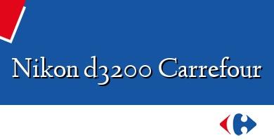 Comprar  &#160Nikon d3200 Carrefour