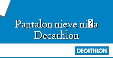 Comprar  &#160Pantalon nieve niña Decathlon