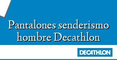 Comprar &#160Pantalones senderismo hombre Decathlon