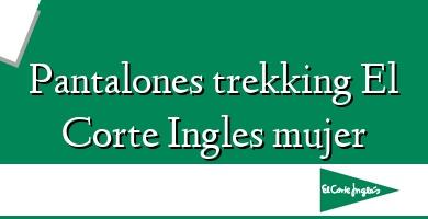 Comprar  &#160Pantalones trekking El Corte Ingles mujer
