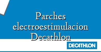 Comprar &#160Parches electroestimulacion Decathlon