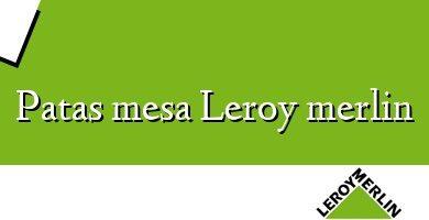 Comprar &#160Patas mesa Leroy merlin
