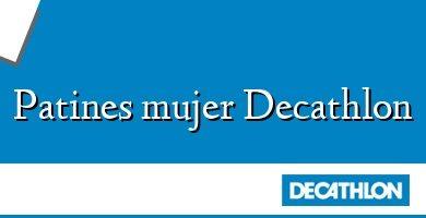 Comprar &#160Patines mujer Decathlon