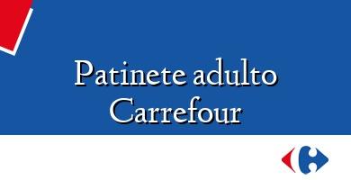Comprar  &#160Patinete adulto Carrefour