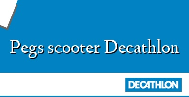 Comprar  &#160Pegs scooter Decathlon