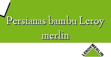 Comprar  &#160Persianas bambu Leroy merlin