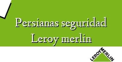 Comprar &#160Persianas seguridad Leroy merlin